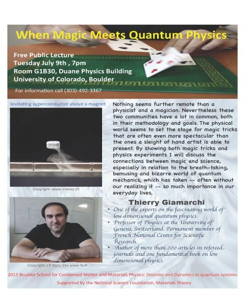 "2013 Boulder School Public Lecture, July 9, 2013 at 7pm in Duane Physics Bldg., Rm. G1B30, Thierry Giamarchi, University of Geneva, Switzerland, ""When Magic Meets Quantum Physics"""
